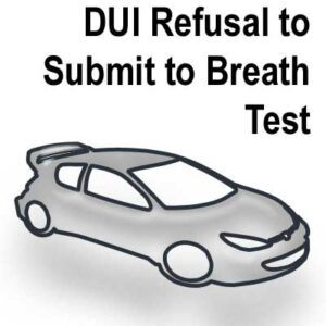 DUI-Refusal-Submit-Breath Punish Refusal to Submit to a Breath Test